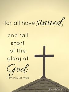 for all have sinned, and fall short of the glory of God;