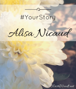 white flower with the words #YourStory Alisa Nicaud, KristiWoods.net over it.