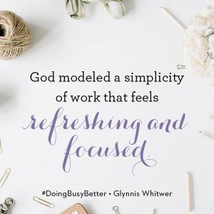 A quote by Glynnis Whitwer for her book Doing Busy Better
