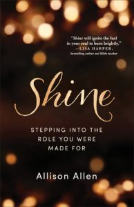 Book Cover of Shine Stepping Into the Role You Were Made For by Allison Allen