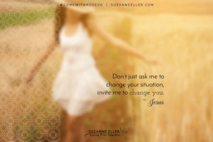 "Blurry view of woman with the words ""Don't just ask me to change your situation, invite me to change you. ~ Jesus"""