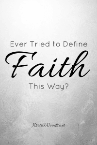 """grey background with the words """"Ever Tried to Defind Faith This Way?, KristiWoods.net"""" written in black across it"""