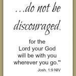 Do Not be discouraged, Joshua 1:9 on white background for kristiwoods.net