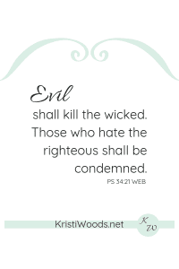 PS 34:21 written in black with a white background and light greenish blue line at the bottom with KristiWoods.net, a light greenish blue scroll above the Psalm.
