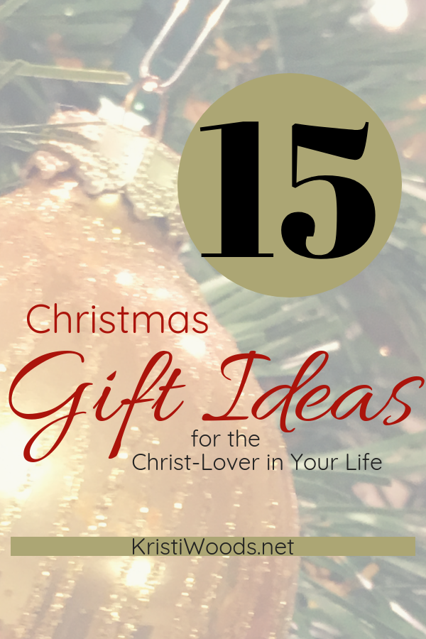 Christmas tree bulb with post title over top of it: 15 Christmas Gift Ideas for the Christ-Lover in Your Life