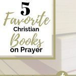 A stack of books with the title My 5 Favorite Christian Books on Prayer in gold and black