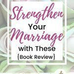 Roses in the background with the title Strengthen Your Marriage with These {Book Review} over them.