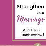 Pink background with blog post title over it: Strengthen Your Marriage with These {Book Review}