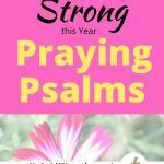 A flower with the post title Stand Strong this Year Praying Psalms