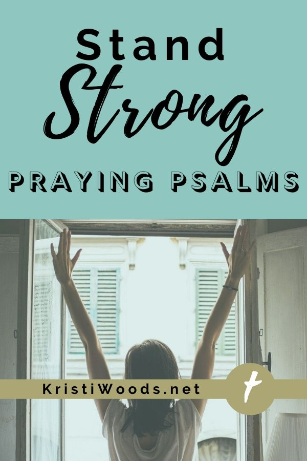 Woman with arms in air, stay strong praying psalms noted above her