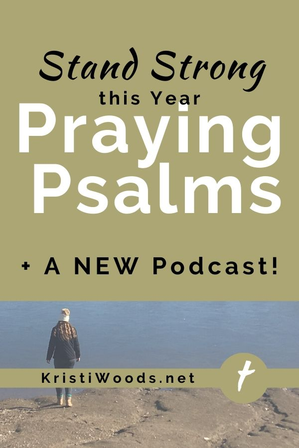 A woman by the water with the title of Stand Strong this Year Praying Psalms + a New Podcast