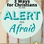 boards with pastel paint with a circular overlay and Christian post title: 3 Ways for Christians to be Alert not Afraid