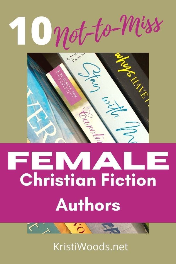 Picture of Christian fiction books with blog post title 10 Not-to-Miss Female Christian Fiction Authors